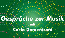 Gespräche zur Musik, Carlo Domeniconi concerts January - June 2017